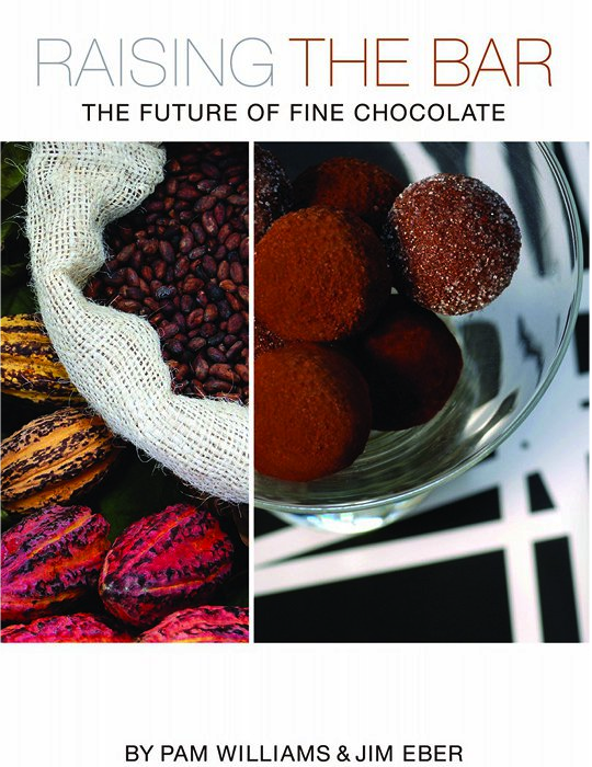 Raising the Bar: The Future of Fine Chocolate by Pam Williams and Jim Eber